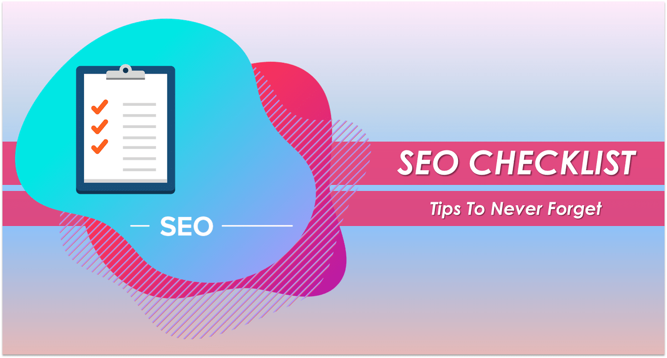 SEO Checklist - Tips To Never Forget