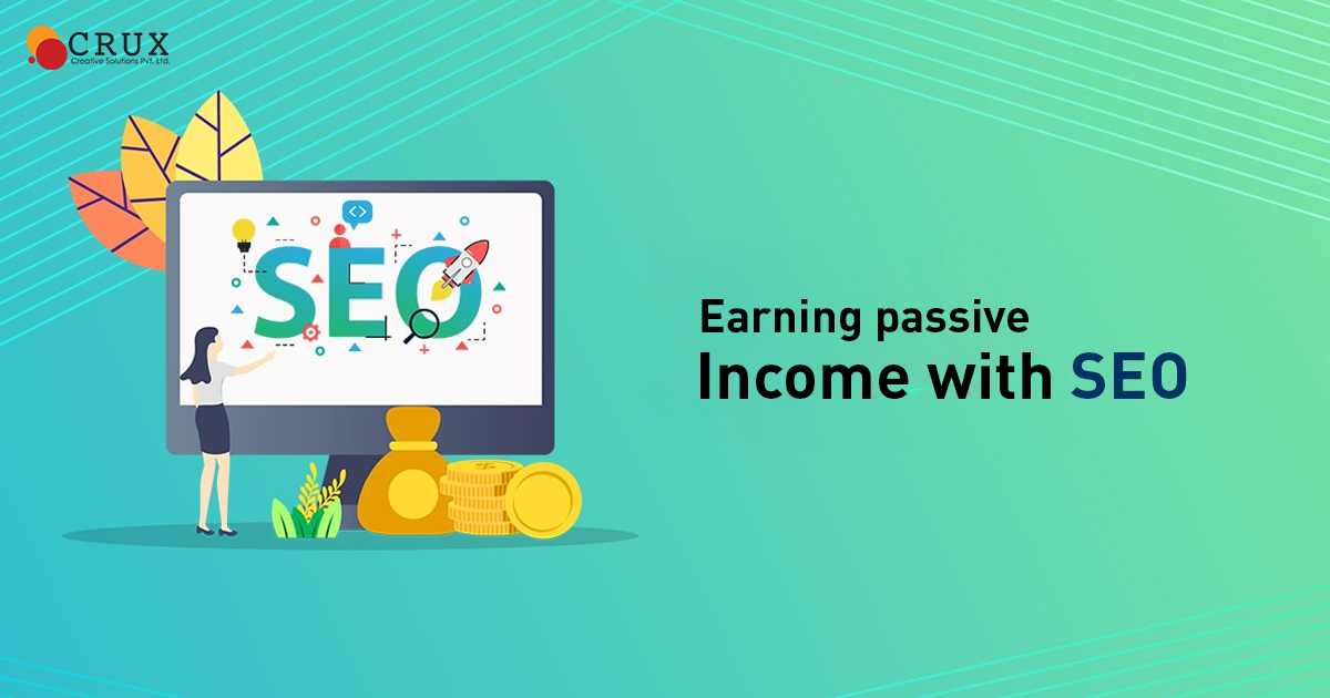 Earning Passive Income with SEO - Crux Creative Solutions