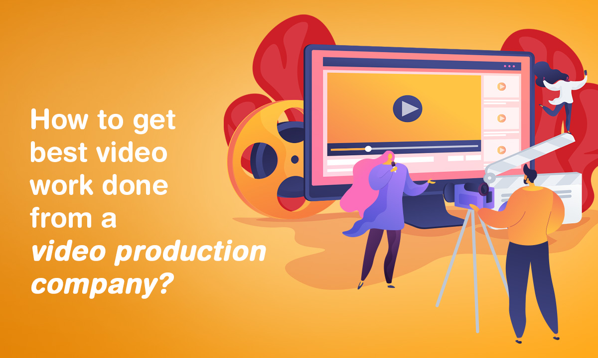 How to Get the Best Video Work Done by a Video Production Company? - Crux Creative Solutions