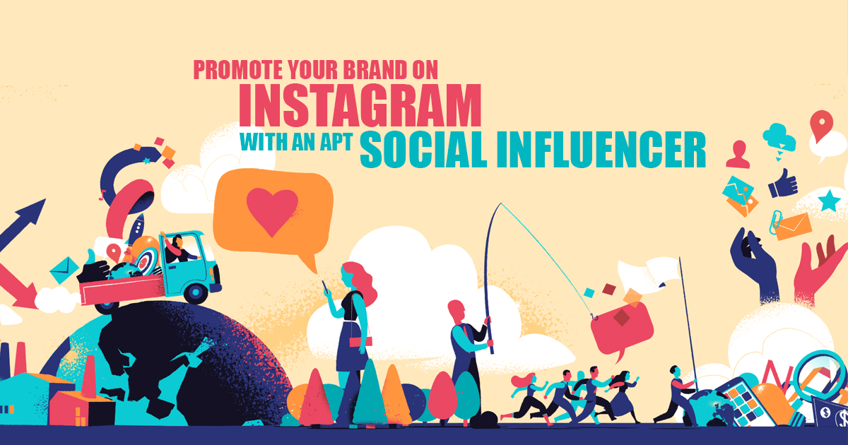 Promote your Brand on Instagram with an apt Social Influencer