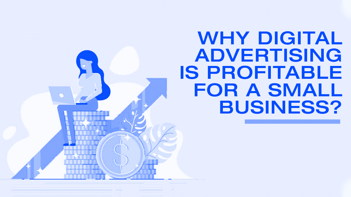 Why Digital Advertising is Profitable for a Small Business?