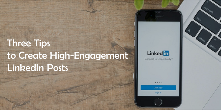 Three Tips to Create High-Engagement LinkedIn posts by the leading Social Media Marketing Company in Gurgaon