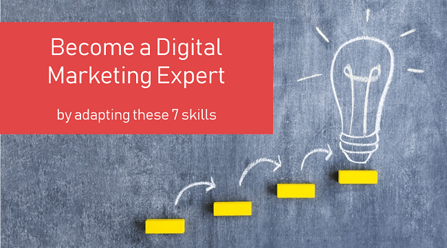 Become A Digital Marketing Expert by Adapting These 7 Skills