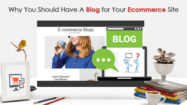 Reasons why your E-commerce site should have a Blog