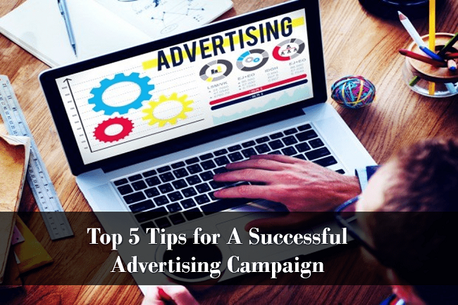 Top 5 Tips For Creating A Successful Advertising Campaign
