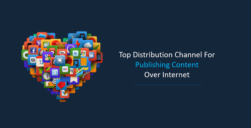 Top Distribution Channel For Publishing Content Over Internet