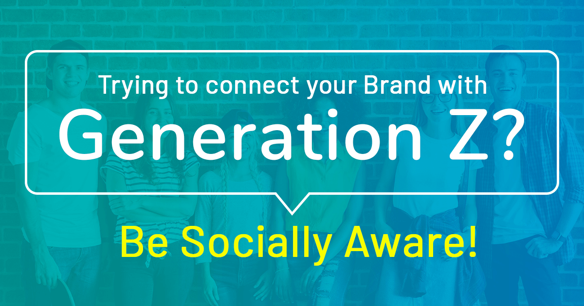 Trying To Connect Your Brand With Gen-Z? Be Socially Aware