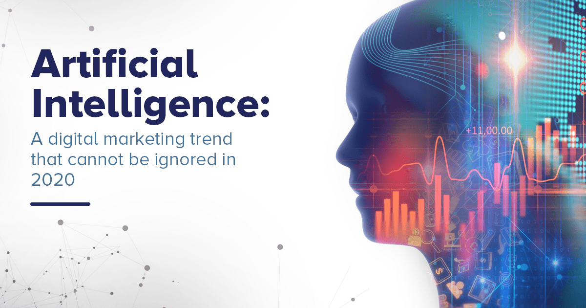 Artificial Intelligence: A digital marketing Trend That Cannot Be Ignored In 2020