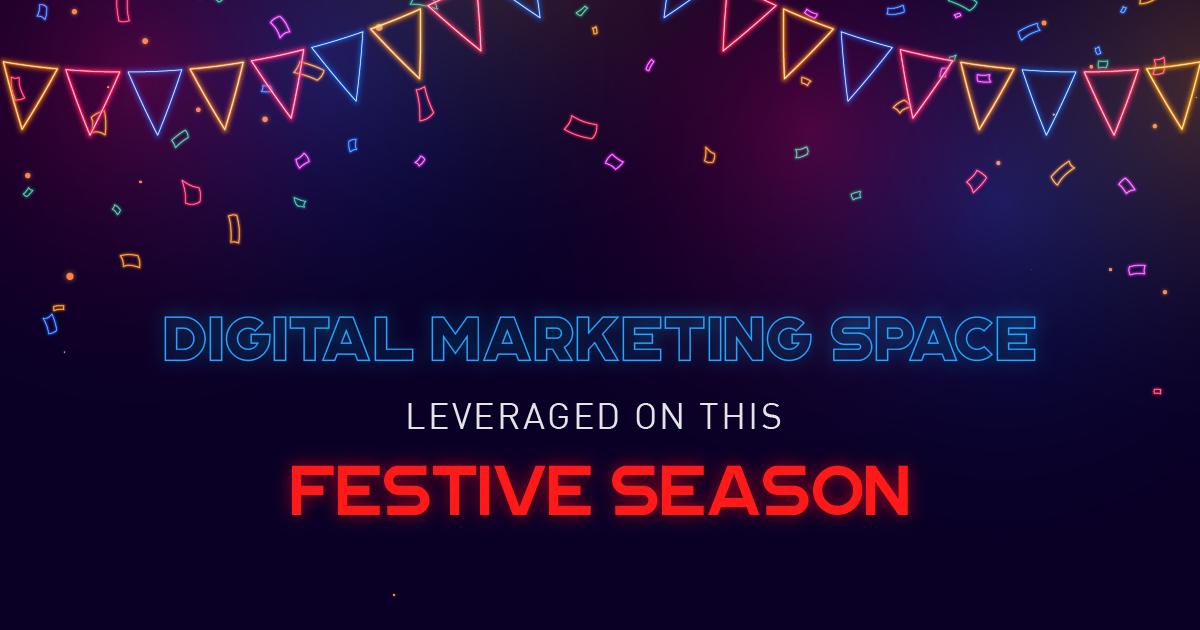Digital Marketing Space Leveraged On This Festive Season