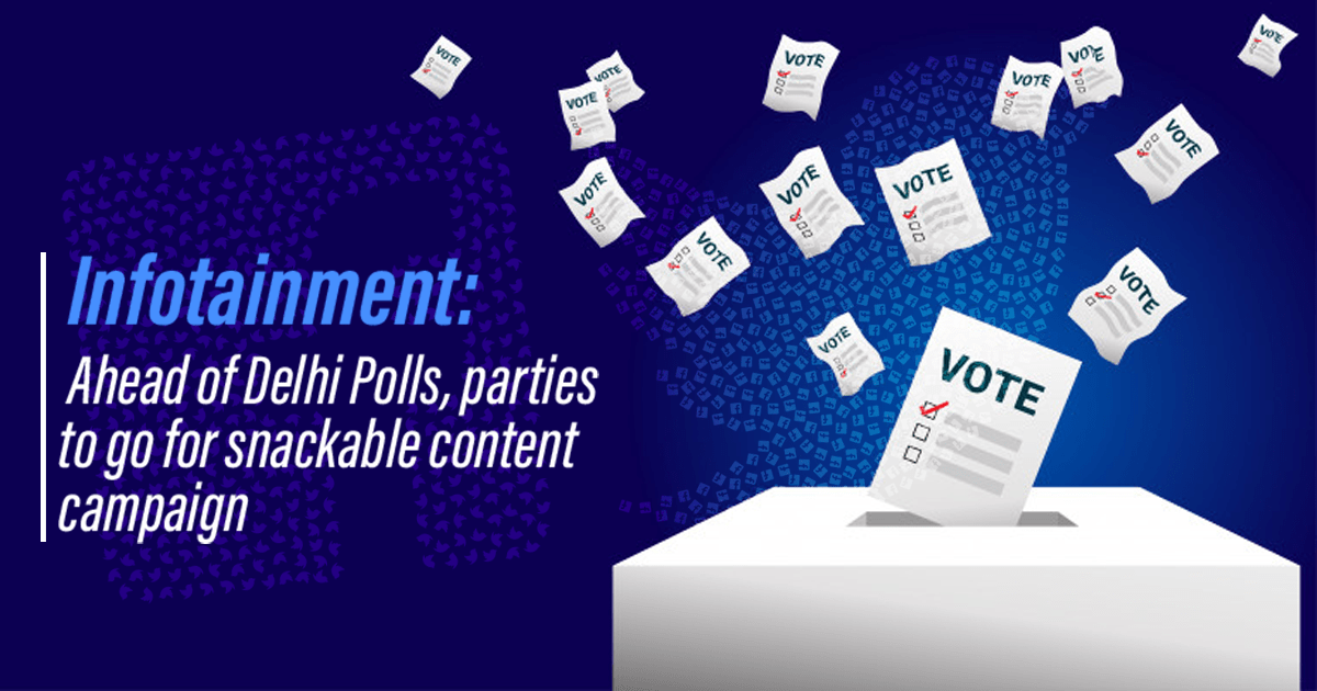 Ahead of Delhi Polls, parties to go for snackable content campaign
