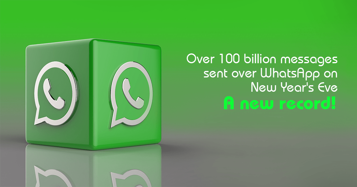 Over 100 billion messages sent over WhatsApp on New Year's Eve,A new record