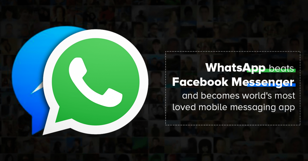 WhatsApp beats Facebook Messenger and become world's most loved mobile messaging app