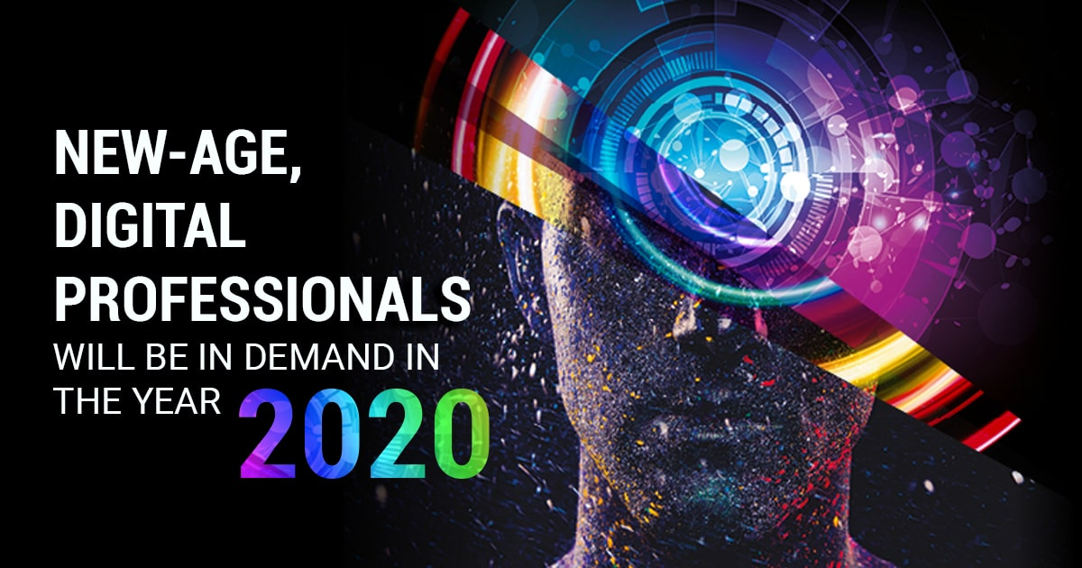 New-age, Digital Professionals will be in demand in the year 2020