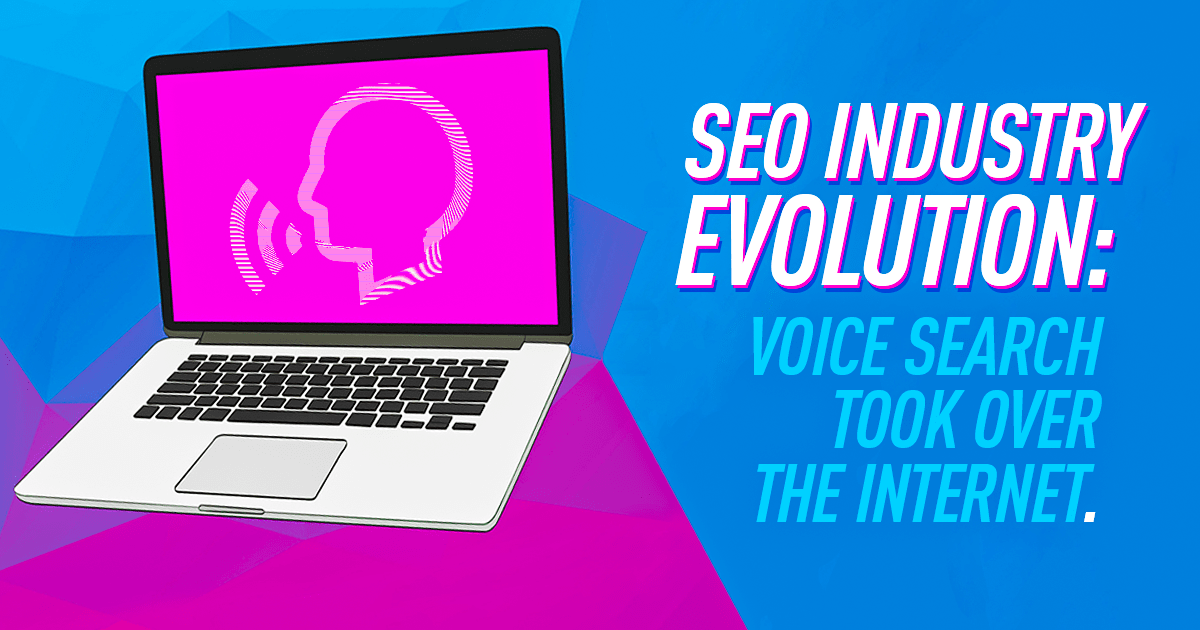 SEO Industry Evolution: Voice Search Took Over the Internet