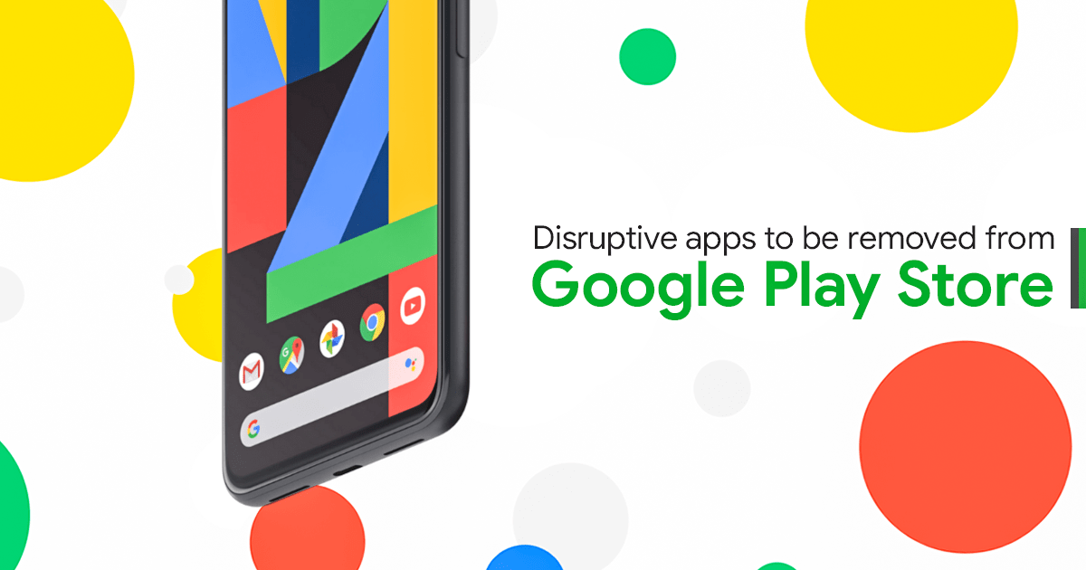 Disruptive Apps To Be Removed From Google Play Store