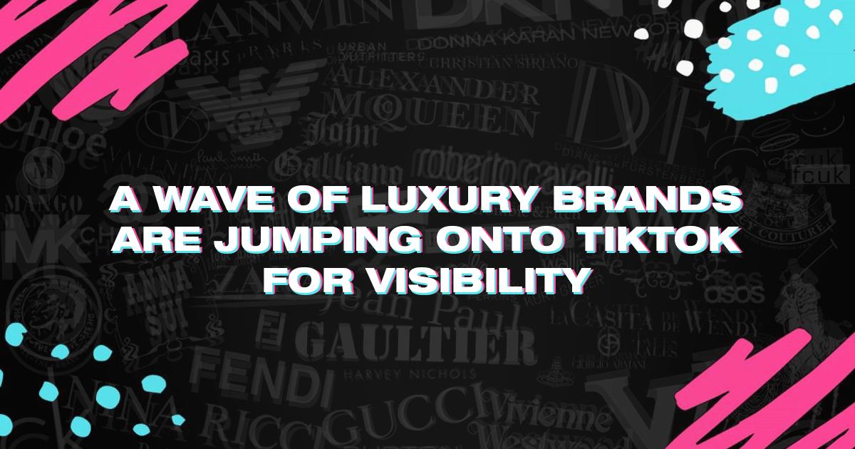 Wave of Luxury Brands are Jumping onto TikTok