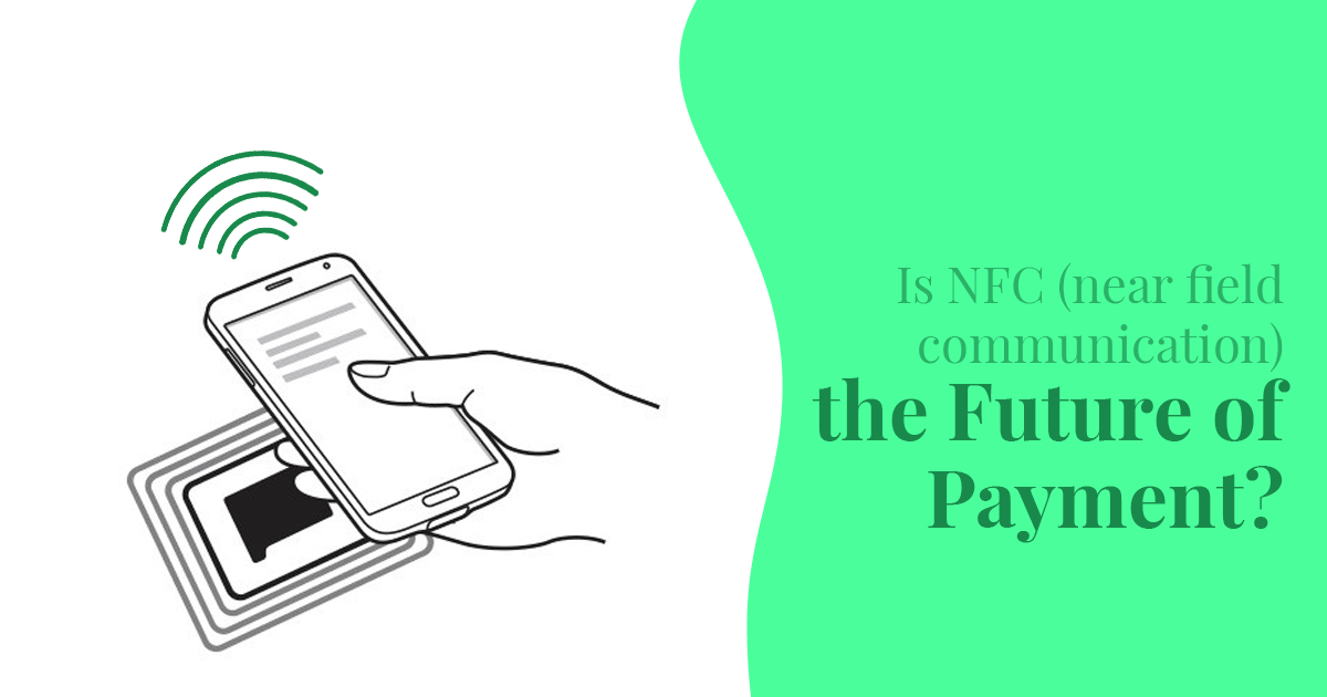 Is NFC (near field communication) the future of payment?