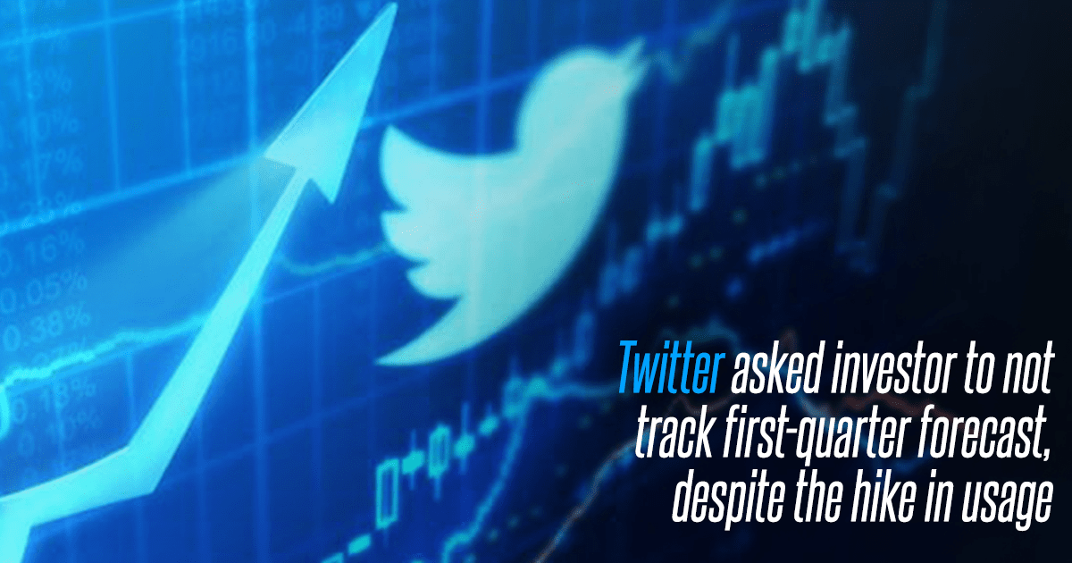 Twitter Asked Investor to Not Track First-quarter Forecast