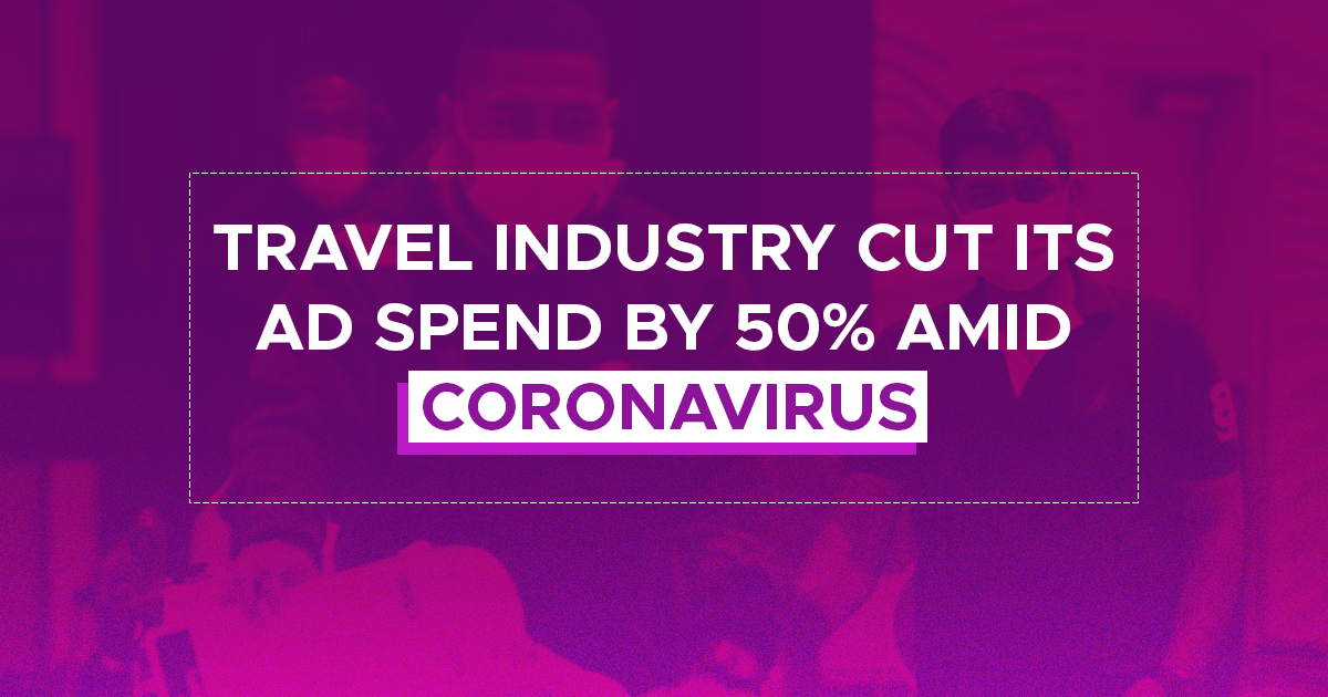 Travel Industry Cut Its Ad Spend by 50% Amid Coronavirus