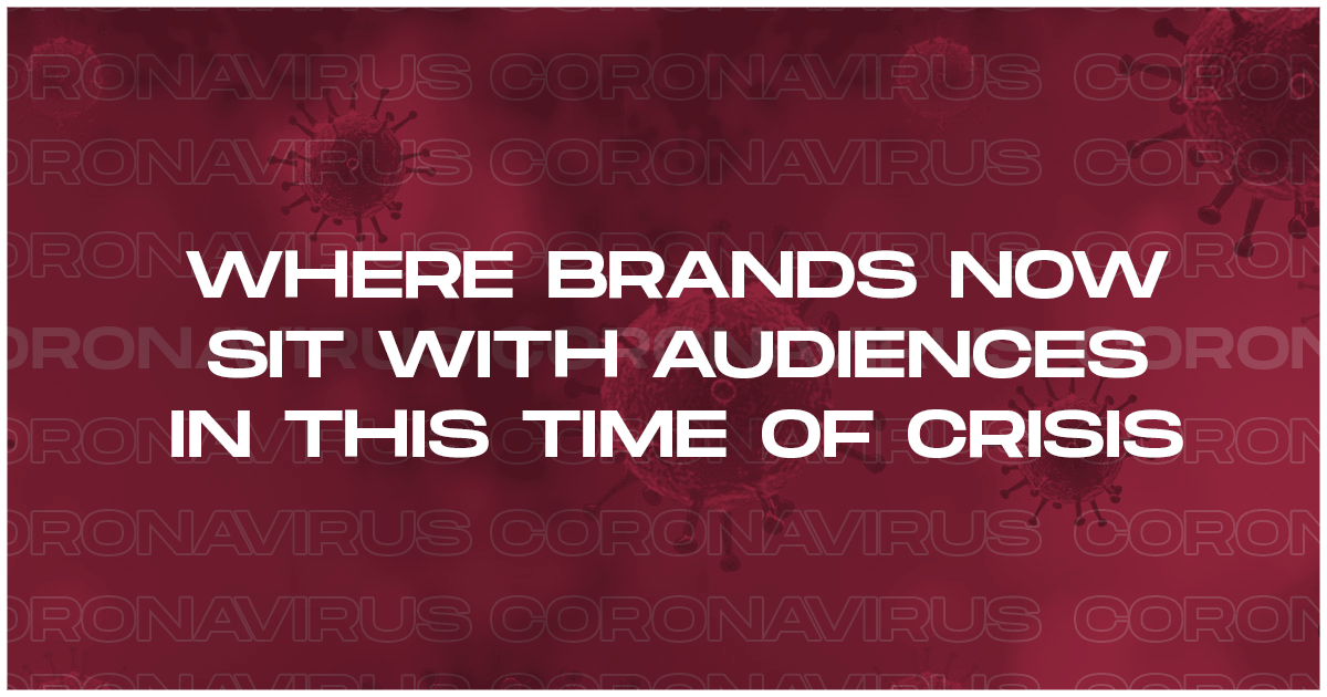 Where Brands Now Sit With Audiences in This Time of Crisis