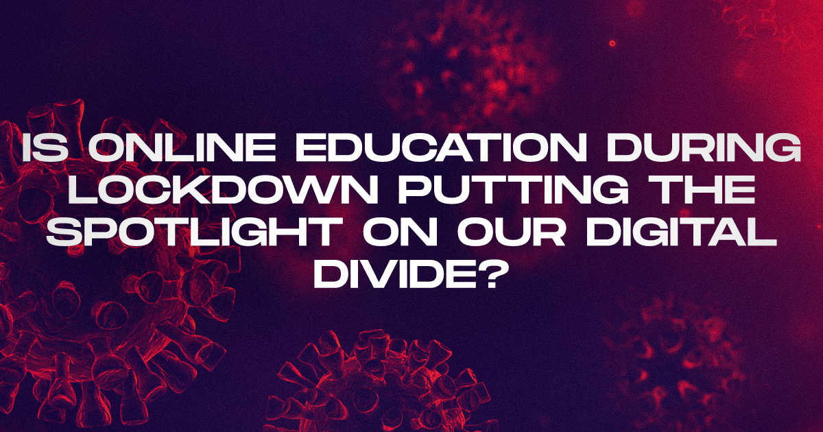 Online Education During Lockdown Putting The Spotlight On Our Digital Divide